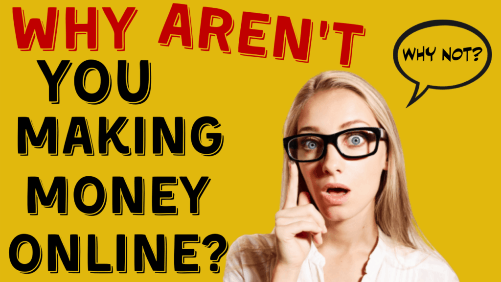 Why You Are Not Making Money Online