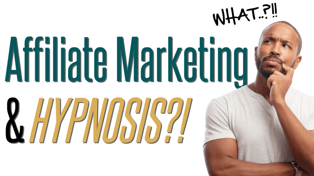Affiliate Marketing & Hypnosis?
