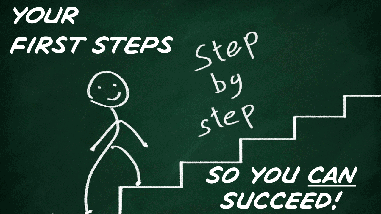 Your First Steps So You Can Succeed